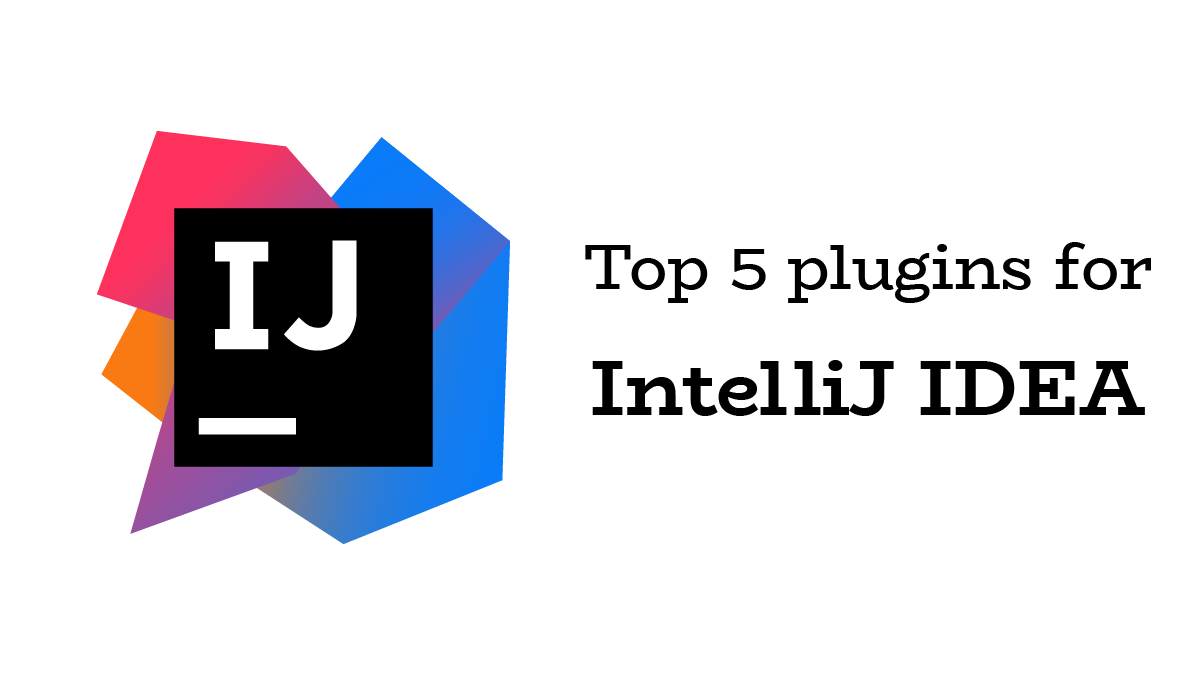 Top 5 plugins for IntelliJ to boost your workflow