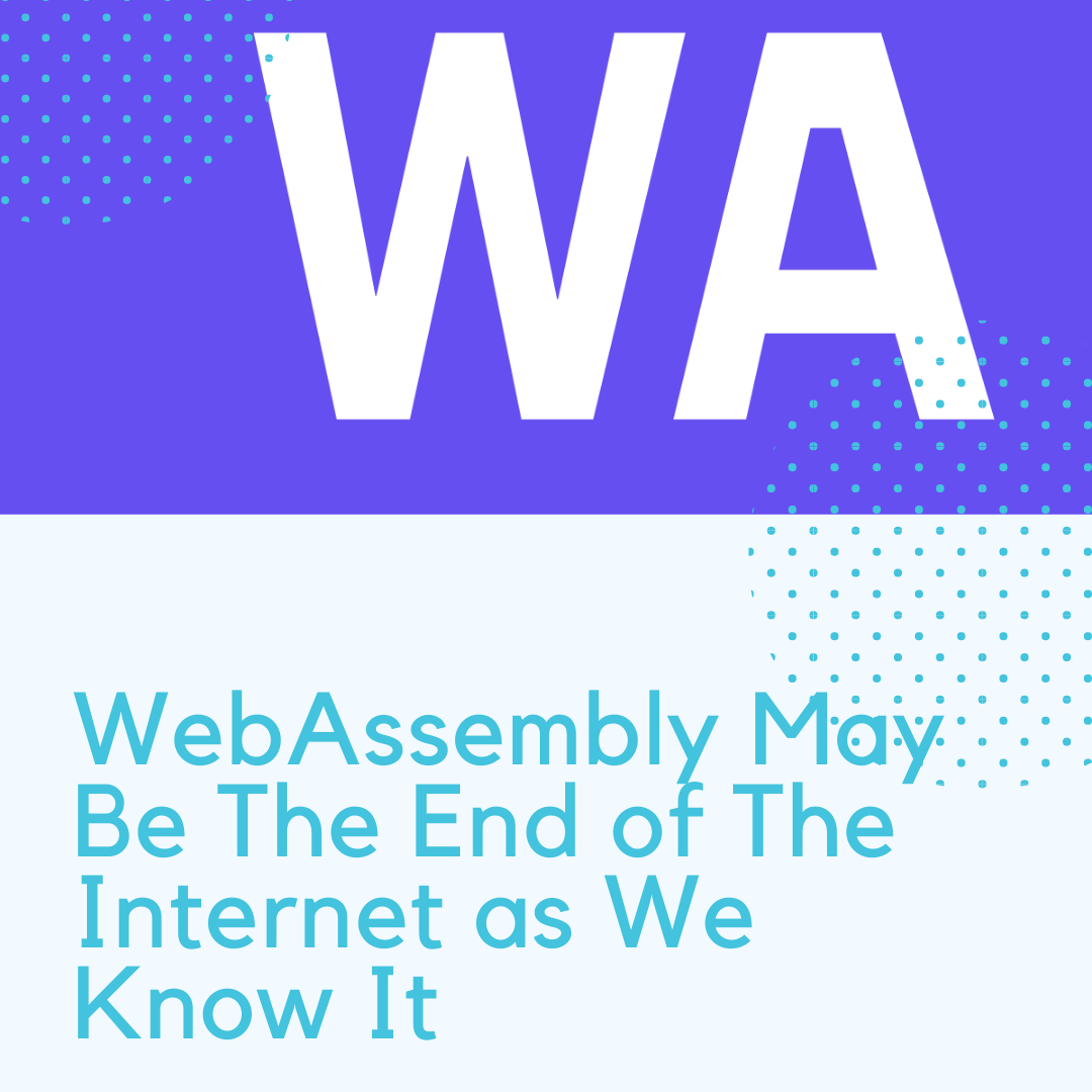 WebAssembly Is The End of The Internet as We Know It