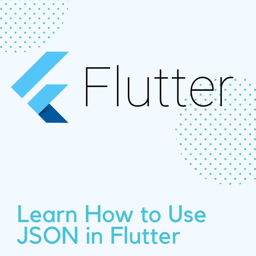 Everything You Need to Know About JSON in Flutter