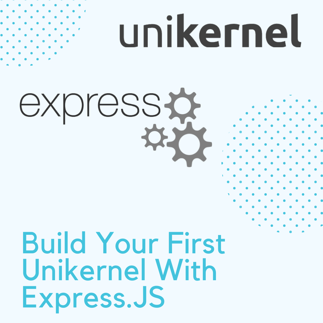 Build Your First Unikernel With Express.JS And NanoVMs