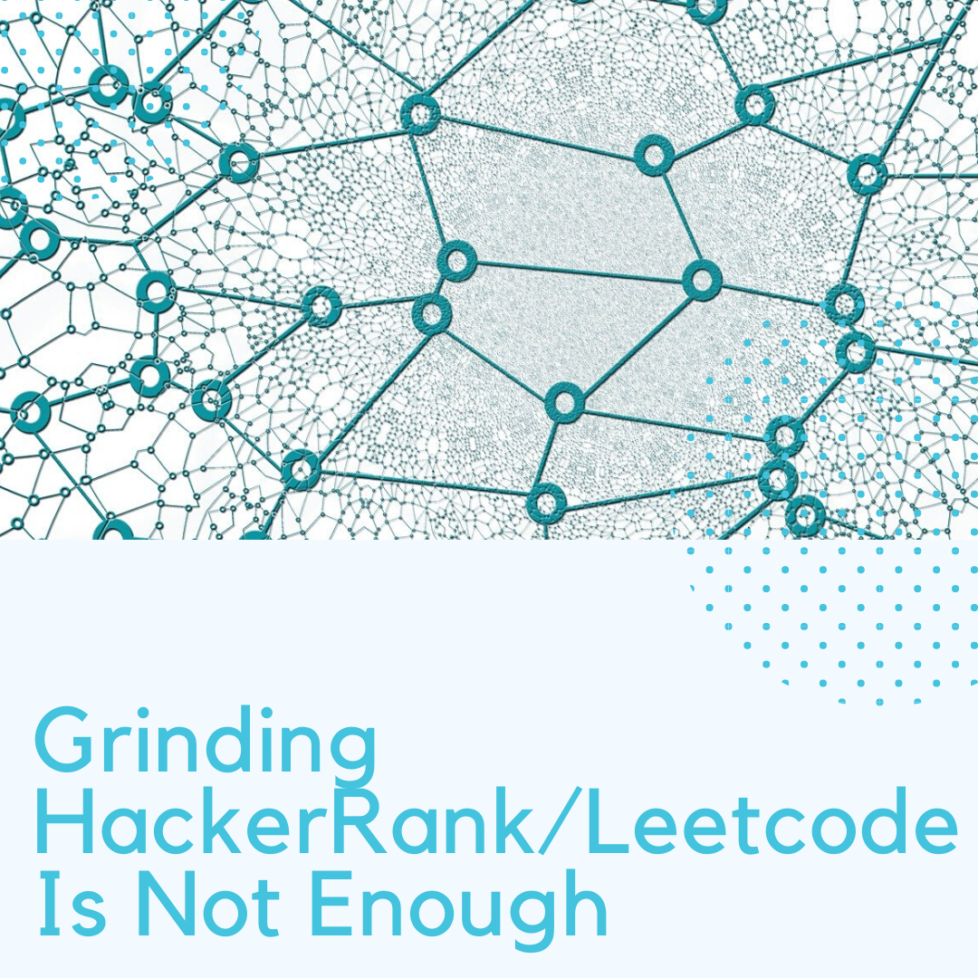 Grinding HackerRank/Leetcode is Not Enough